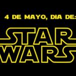 """""""Hoy es el dia internacional de STAR WARS"""""""
